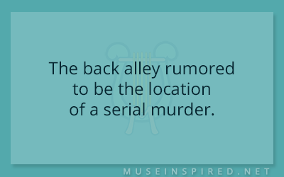 Siring Settings – The back alley rumored to be the location of a serial murder.