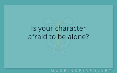 Character Development – Is your character afraid to be alone?