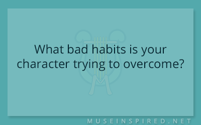 Character Development – What bad habits is your character trying to overcome?