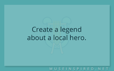 Cultivating Cultures – Create a legend about a local hero.
