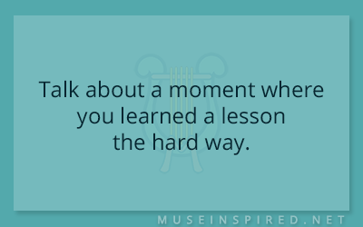 Blog Topic – Talk about a moment where you learned a lesson the hard way.