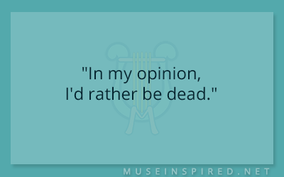 "Dialogue Starters – ""In my opinion, I'd rather be dead."""