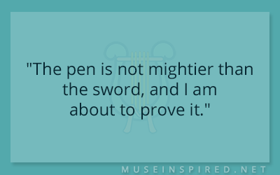 "Dialogue Starters – ""The pen is not mightier than the sword, and I am about to prove it."""