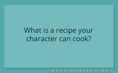Character Development – What is a recipe your character can cook?