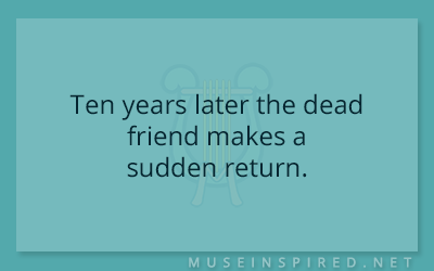 What's the Story – Ten years later the dead friend makes a sudden return.