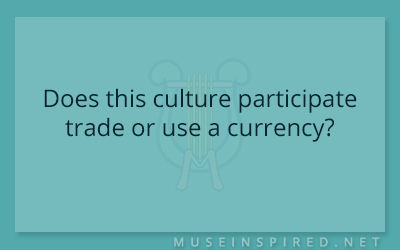 Cultivating Cultures – Does this culture participate trade or use a currency?