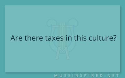Cultivating Cultures – Are there taxes in this culture?