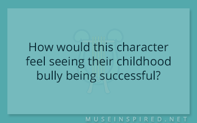 Character Development – How would this character feel seeing their childhood bully being successful?