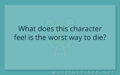 Character Development – What does this character feel is the worst way to die?