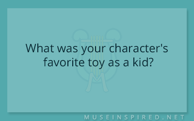 Character Development – What was your character's favorite toy as a kid?