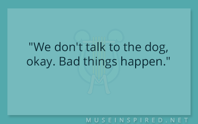 "Dialogue Starters – ""We don't talk to the dog, okay. Bad things happen."""