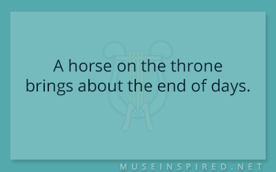 What's the Story – A horse on the throne brings about the end of days.