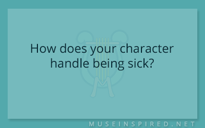 Character Development – How does your character handle being sick?