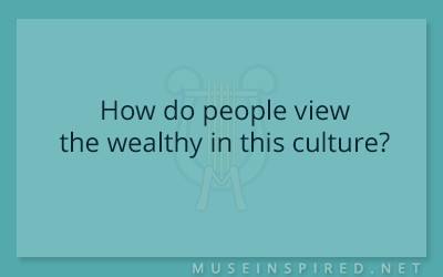Cultivating Cultures – How do people view the wealthy in this culture?
