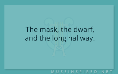 What's the Story – The mask, the dwarf, and the long hallway.