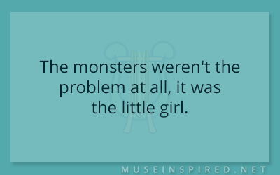 What's the Story – The monsters weren't the problem at all, it was the little girl.
