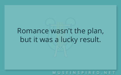 What's the Story – Romance wasn't the plan, but it was a lucky result.