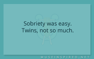 What's the Story – Sobriety was easy. Twins, not so much.