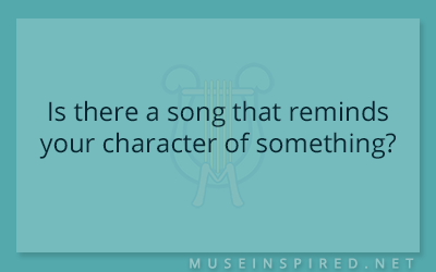 Character Development – Is there a song that reminds your character of something?