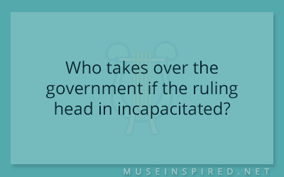 Cultivating Cultures – Who takes over the government if the ruling head in incapacitated?