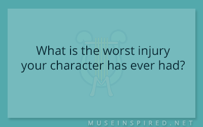 Character Development – What is the worst injury your character has ever had?