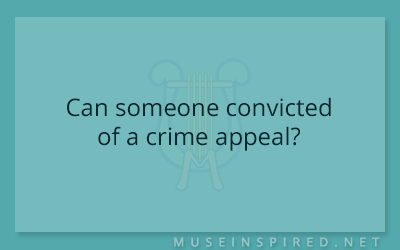 Cultivating Cultures – Can someone convicted of a crime appeal?