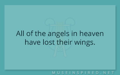 What's the Story – All of the angels in heaven have lost their wings.