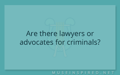 Cultivating Cultures – Are there lawyers or advocates for criminals?