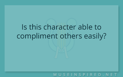 Character Development – Is this character able to compliment others easily?