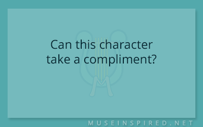 Character Development – Can this character take a compliment?
