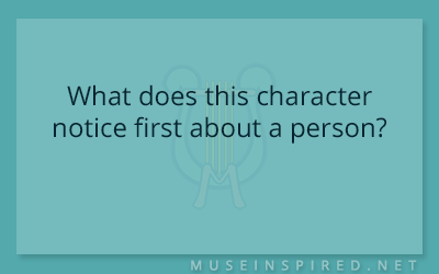 Character Development – What does this character notice first about a person?