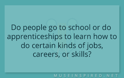 Cultivating Cultures – Do people go to school or do apprenticeships to learn how to do certain kinds of jobs, careers, or skills?