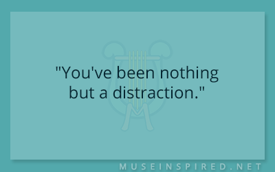 "Dialogue Starters – ""You've been nothing but a distraction."""