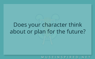 Character Development – Does your character think about or plan for the future?