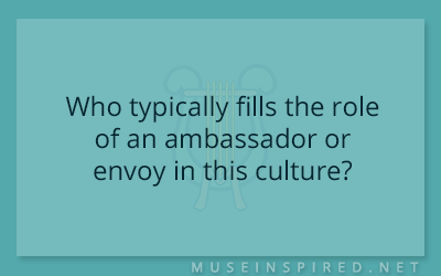 Cultivating Cultures – Who typically fills the role of an ambassador or envoy in this culture?