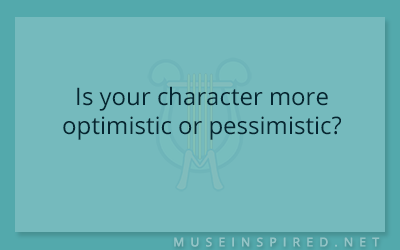 Character Development – Is your character more optimistic or pessimistic?
