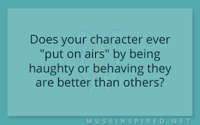"""Character Development – Does your character ever """"put on airs"""" by being haughty or behaving they are better than others?"""
