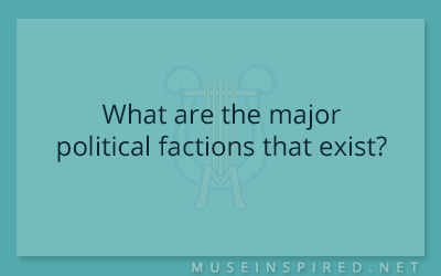 Cultivating Cultures – What are the major political factions that exist?