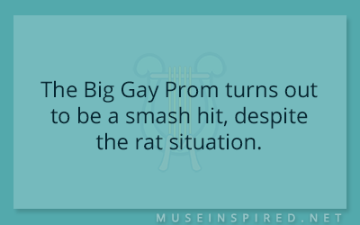 What's the Story – The Big Gay Prom turns out to be a smash hit, despite the rat situation.