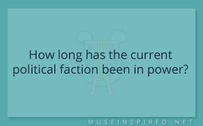 Cultivating Cultures – How long has the current political faction been in power?