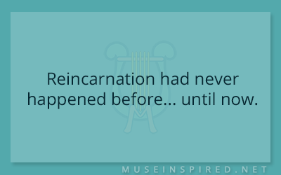 What's the Story – Reincarnation had never happened before… until now.